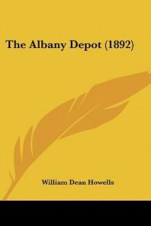 Albany Depot - William Dean Howells