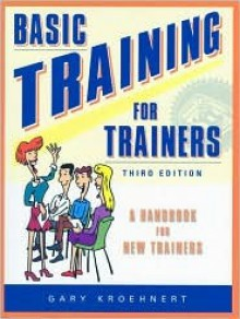 Basic Training for Trainers, 2nd Edition - Gary Kroehnert