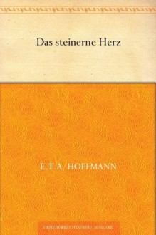Das Steinerne Herz - E.T.A. Hoffmann, Henning Kober