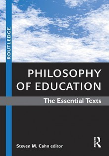 Philosophy of Education: The Essential Texts - M. Cahn Steven, M. Cahn Steven