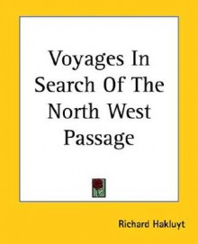 Voyages in Search of the North West Passage - Richard Hakluyt