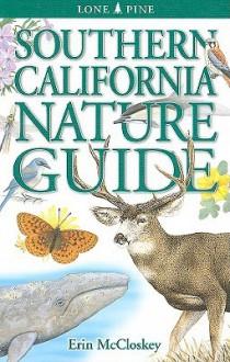 Southern California Nature Guide - Erin McCloskey, Andy Bezener, Krista Kagume, Linda Kershaw