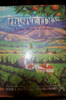 The elusive eden: A new history of California - Richard B. Rice