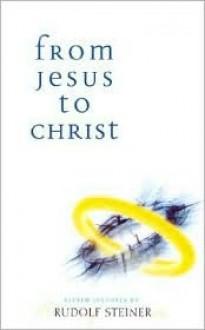 From Jesus to Christ - Rudolf Steiner