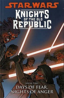Star Wars: Knights Of The Old Republic: Days Of Fear, Nights Of Anger V. 3 - John Jackson Miller, Brian Ching, Michael Atiyeh