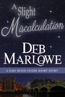 A Slight Miscalculation: A Half Moon House Short Story (Half Moon House Series Book 3) - Deb Marlowe