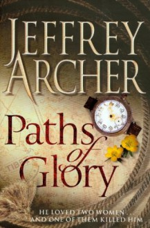 Paths of Glory; He Loved Two Women... And One of Them Killed Him - Jeffrey Archer