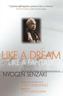 Like a Dream, Like a Fantasy: The Zen Teachings and Translations of Nyogen Senzaki - Nyogen Senzaki, Eido Tai Shimano, Soen Nakagawa, Eido T. Shimano