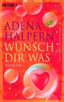 Wünsch dir was - Adena Halpern, Ursula C. Sturm