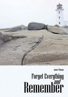 Forget Everything and Remember - James R. Thomas