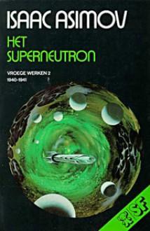 Het superneutron (Vroege Werken, #2 (1940-1941)) - Isaac Asimov, Jean-A. Schalekamp