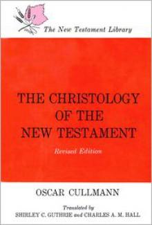 Christology of the New Testament - Oscar Cullmann