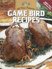 All-Time Favorite Game Bird Recipes: From Duck to Pheasant - Editors of CPi,Creative Publishing International