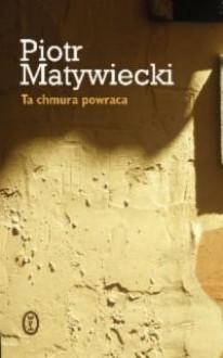 Ta Chmura Powraca - Piotr Matywiecki