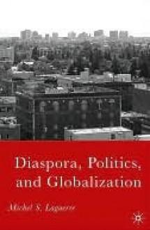 Diaspora, Politics, and Globalization - Michel S. Laguerre