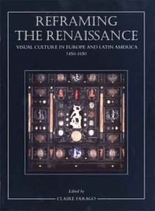 Reframing the Renaissance: Visual Culture in Europe and Latin America, 1450-1650 - Claire Farago