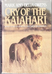 Cry of the Kalahari - Mark James Owens, Cordelia Dykes Owens