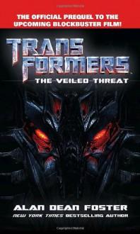 Transformers The Veiled Threat - Alan Dean Foster