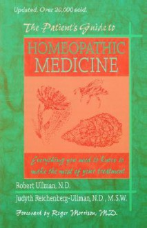 The Patient's Guide to Homeopathic Medicine: - Roger Morrison, Judyth Reichenberg-Ullman
