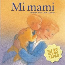 My Mommy (Board Book) - Mathew Price, Jean Claverie