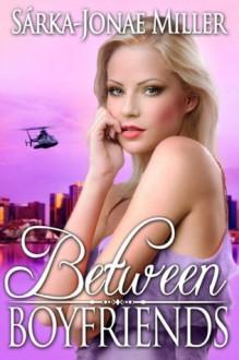 Between Boyfriends (The Between Boyfriends Series) - Sarka-Jonae Miller