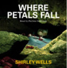 Where Petals Fall (A Jill Kennedy and DCI Max Trentham Mystery #3) - Shirley Wells, Patricia Gallimore