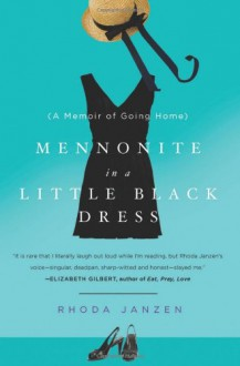 Mennonite in a Little Black Dress: A Memoir of Going Home - Rhoda Janzen