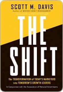 The Shift: The Transformation of Today's Marketers Into Tomorrow's Growth Leaders - Scott Davis, Philip Kotler