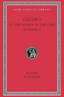 On the Nature of the Gods. Academics - Cicero, H. Rackham