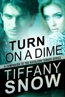 Turn on a Dime - Kade's Turn - Tiffany Snow