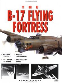 The B-17 Flying Fortress - Robert Jackson