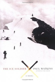 The Ice Soldier: A Novel - Paul Watkins