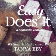 Easy Does It: A Romantic Comedy - Tanya Eby