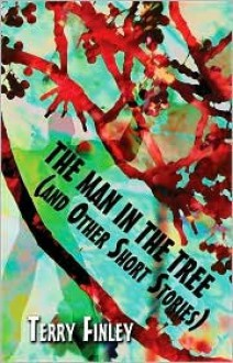 The Man in the Tree: (And Other Short Stories) - Terry Finley