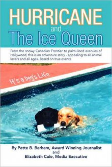 Hurricane and the Ice Queen: From the snowy Canadian Frontier to palm-lined avenues of Hollywood, this Is an adventure story - appealing to all animal lovers and all ages. Based on true Events - Patte Barham, Elizabeth Cole