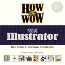 How to Wow with Illustrator - Ron Chan, Barbara Obermeier