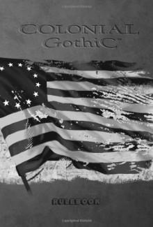 Colonial Gothic: Rulebook (Revised) - Richard Iorio II, James Maliszewski