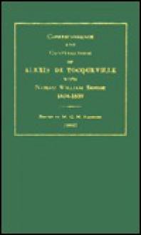 Correspondence and Conversations - Alexis de Tocqueville, Nassau William Senior
