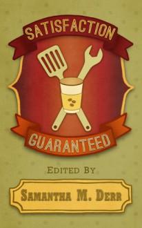 Satisfaction Guaranteed - Samantha M. Derr
