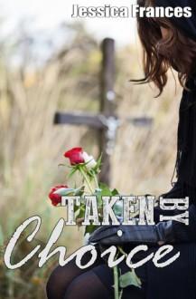 Taken By Choice (Taken Trilogy #3) - Jessica Frances