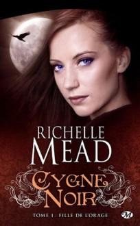 Fille de l'Orage (Cygne noir, T1) - Richelle Mead