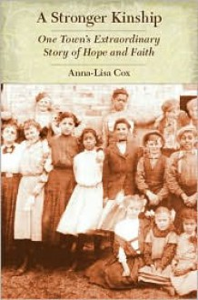 A Stronger Kinship: One Town's Extraordinary Story of Hope and Faith - Anna-Lisa Cox