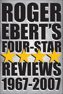 Roger Ebert's Four Star Reviews, 1967-2007 - Roger Ebert