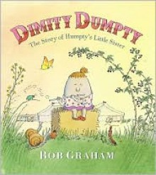 Dimity Dumpty: The Story of Humpty's Little Sister - Bob Graham