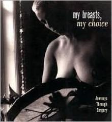 My Breasts, My Choice: Journeys Through Surgery - Barbara Brown, Betsy Carey
