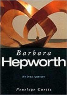 St. Ives Artists: Barbara Hepworth - Penelope Curtis