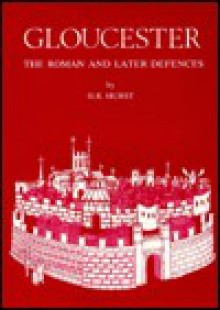 Gloucester: The Roman and Later Defences - Henry Hurst