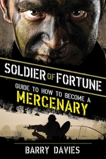 Soldier of Fortune Guide to How to Become a Mercenary - Barry Davies