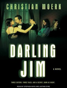 Darling Jim: A Novel - Christian Moerk, Stephen Hoye, Justine Eyre
