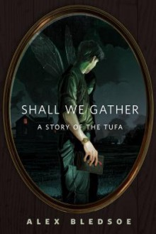 Shall We Gather - Alex Bledsoe